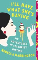 Cover of I'll Have What She's Having: My Adventures in Celebrity Dieting