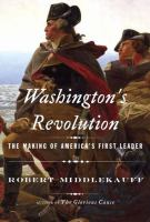 Washington's Revolution : The Making Of America's First Leader by Middlekauff, Robert © 2015 (Added: 7/20/15)