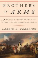 Brothers At Arms : American Independence And The Men Of France & Spain Who Saved It by Ferreiro, Larrie D. © 2016 (Added: 11/29/16)