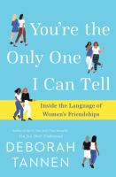 You're The Only One I Can Tell : Inside The Language Of Women's Friendships by Tannen, Deborah © 2017 (Added: 9/13/17)