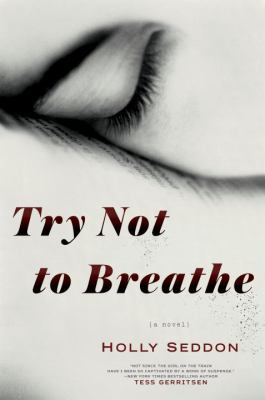 Try not to breathe : a novel