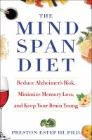The Mindspan Diet : Reduce Alzheimer's Risk, Minimize Memory Loss, And Keep Your Brain Young by Estep, Preston © 2016 (Added: 8/23/16)