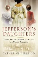 Jefferson's Daughters : Three Sisters, White And Black, In A Young America by Kerrison, Catherine © 2018 (Added: 2/1/18)