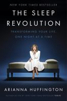 The Sleep Revolution : Transforming Your Life, One Night At A Time by Huffington, Arianna Stassinopoulos © 2016 (Added: 5/16/16)