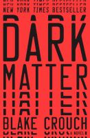 Dark Matter : A Novel by Crouch, Blake © 2016 (Added: 7/26/16)
