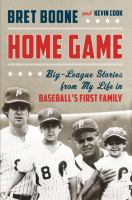 Home Game : Big-league Stories From Baseball's First Family by Boone, Bret © 2016 (Added: 8/12/16)