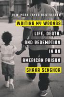 Writing My Wrongs : Life, Death, And Redemption In An American Prison by Senghor, Shaka © 2016 (Added: 6/9/16)