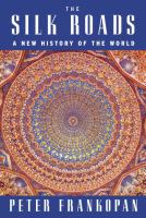 The Silk Roads : A New History Of The World by Frankopan, Peter © 2016 (Added: 7/15/16)