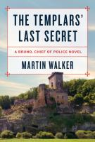 The Templars' Last Secret : A Bruno, Chief Of Police Novel by Walker, Martin © 2017 (Added: 6/13/17)