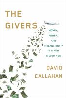 The Givers : Wealth, Power, And Philanthropy In A New Gilded Age by Callahan, David © 2017 (Added: 9/7/17)