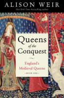 Queens Of The Conquest : England's Medieval Queens : Book One by Weir, Alison © 2017 (Added: 11/13/17)