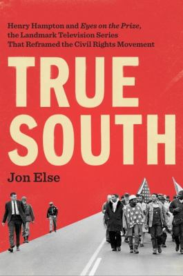 "cover of True South: Henry Hampton and ""Eyes on the Prize,"" the Landmark Television Series That Reframed the Civil Rights Movement"