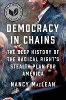 Democracy In Chains : The Deep History Of The Radical Right's Stealth Plan For America by MacLean, Nancy © 2017 (Added: 6/14/17)