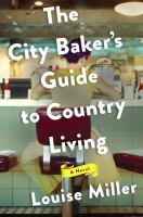 The City Baker's Guide To Country Living by Miller, Louise © 2016 (Added: 9/9/16)