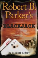 Robert B. Parker's Blackjack : A Novel by Knott, Robert © 2016 (Added: 2/2/16)
