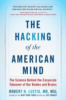 The Hacking Of The American Mind : The Science Behind The Corporate Takeover Of Our Bodies And Brains by Lustig, Robert H. © 2017 (Added: 9/18/17)