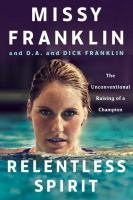 Relentless Spirit : The Unconventional Raising Of A Champion by Franklin, Missy © 2016 (Added: 1/4/17)