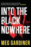 Into The Black Nowhere : An Unsub Novel by Gardiner, Meg © 2018 (Added: 1/31/18)