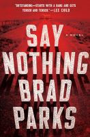 Say Nothing : A Novel by Parks, Brad © 2017 (Added: 3/9/17)