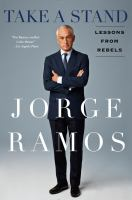Take A Stand : Lessons From Rebels by Ramos, Jorge © 2016 (Added: 8/29/16)