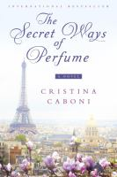 The Secret Ways Of Perfume by Caboni, Cristina © 2016 (Added: 10/5/16)