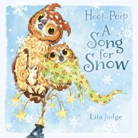 Hoot+and+peep++a+song+for+snow by Judge, Lita © 2017 (Added: 1/17/18)