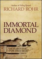 Immortal Diamond : The Search For Our True Self by Rohr, Richard © 2013 (Added: 2/13/17)