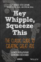 Hey, Whipple, Squeeze This : The Classic Guide To Creating Great Ads by Sullivan, Luke © 2016 (Added: 4/20/16)