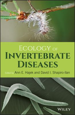 Ecology of Invertebrate diseases edited by Ann E. Hajek and David I. Shapiro-Ilan