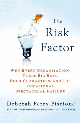 cover of The Risk Factor: Why Every Organization Needs Big Bets, Bold Characters, and the Occasional Spectacular Failure