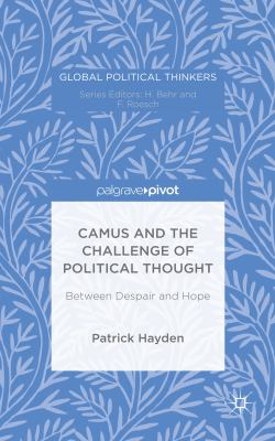 Camus and the Challenge of Political Thought: Between Despair and Hope/ by Patrick Hayden.