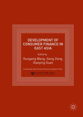 Development of consumer finance in East Asia : a comparative study of the consumer finance markets in China, Japan and South Korea