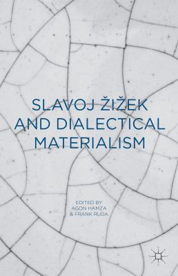 Slavoj Žižek and Dialectical Materialism/ edited by Agon Hamza, Frank Ruda.