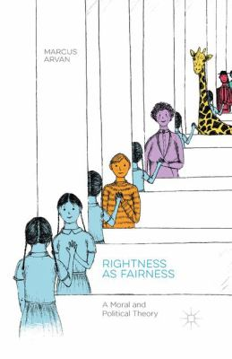 Rightness as Fairness  : A Moral and Political Theory / by Marcus Arvan.