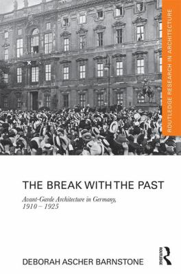 The Break with the Past : avant-garde architecture in Germany, 1910-1925