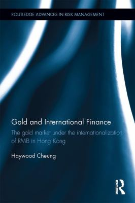 Gold and international finance : the gold market under the internationalization of RMB in Hong Kong
