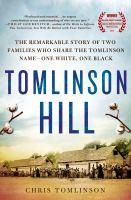 Tomlinson Hill : The Remarkable Story Of Two Families Who Share The Tomlinson Name-- One White, One Black by Tomlinson, Chris © 2014 (Added: 5/11/15)