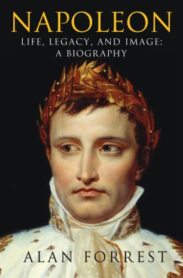 Cover image for Napoleon : life, legacy, and image : a biography