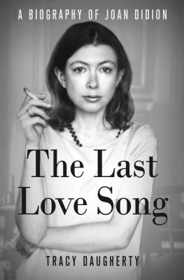 cover of The last love song : a biography of Joan Didion