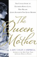 The Queen Mother: The Untold Story of Elizabeth Bowes-Lyon, Who Became Queen Elizabeth the Queen Mother