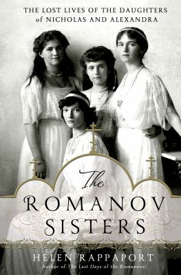 cover of The Romanov Sisters: The Lost Lives of the Daughters of Nicholas and Alexandra
