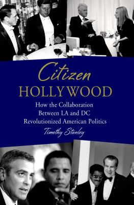cover of Citizen Hollywood : how the collaboration between LA and DC revolutionized American politics