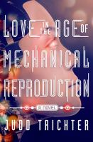 Love In The Age Of Mechanical Reproduction by Trichter, Judd © 2015 (Added: 4/23/15)