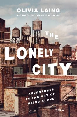 cover of The lonely city : adventures in the art of being alone