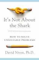 It's Not About The Shark : How To Solve Unsolvable Problems by Niven, David © 2014 (Added: 2/27/15)