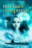 Listen+to+the+moon by Morpurgo, Michael © 2015 (Added: 2/5/16)