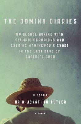 cover of The domino diaries : my decade boxing with Olympic champions and chasing Hemingway's ghost in the last days of Castro's Cuba