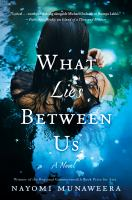 What Lies Between Us : A Novel by Munaweera, Nayomi © 2016 (Added: 5/9/16)