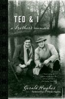 Ted And I : A Brother's Memoir by Hughes, Gerald © 2014 (Added: 3/2/15)