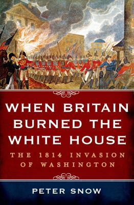 cover of When Britain Burned the White House: The 1814 Invasion of Washington